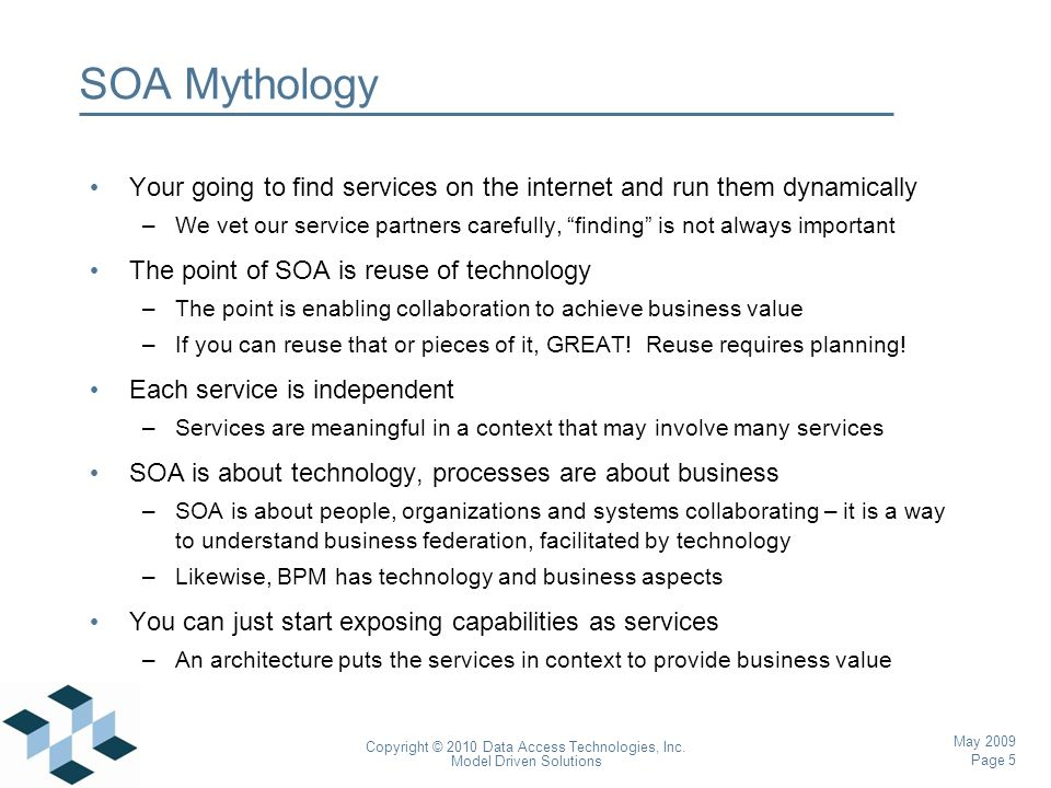 Page 5 Copyright © 2010 Data Access Technologies, Inc. Model Driven Solutions May 2009 SOA Mythology Your going to find services on the internet and r