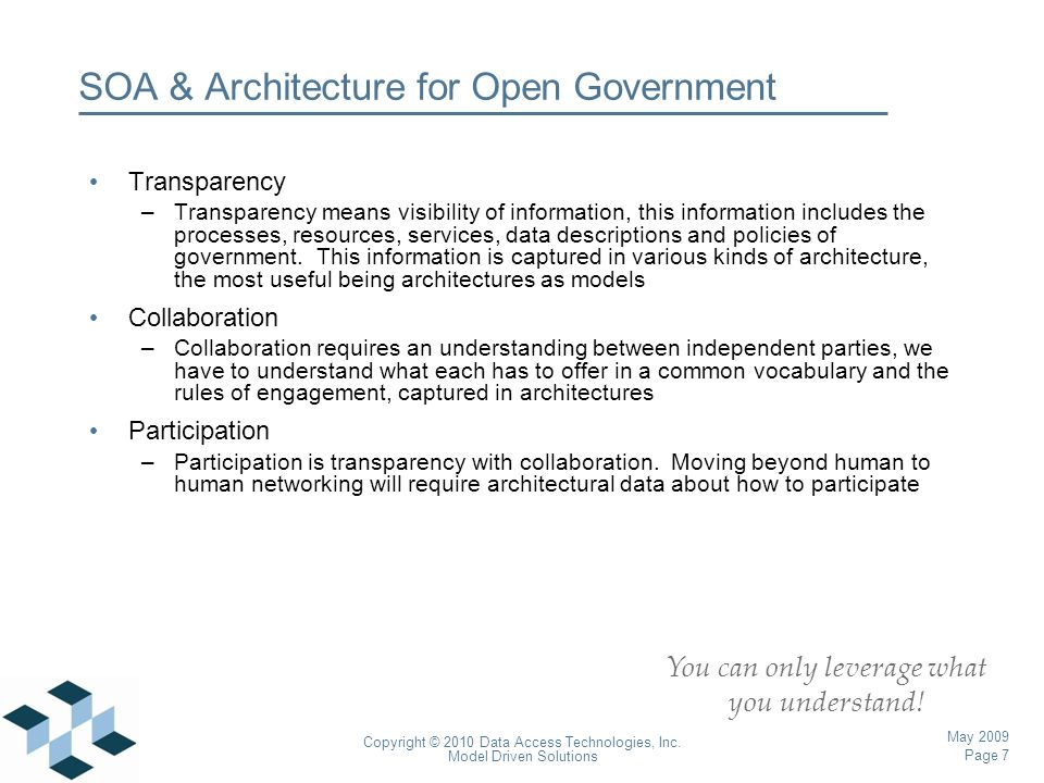 Page 7 Copyright © 2010 Data Access Technologies, Inc. Model Driven Solutions May 2009 SOA & Architecture for Open Government Transparency –Transparen