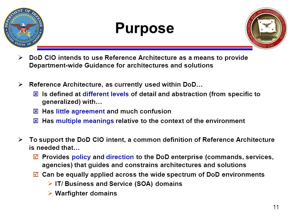 Purpose DoD CIO intends to use Reference Architecture as a means to provide Department-wide Guidance for architectures and solutions Reference Archite
