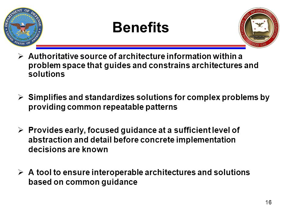 Benefits Authoritative source of architecture information within a problem space that guides and constrains architectures and solutions Simplifies and