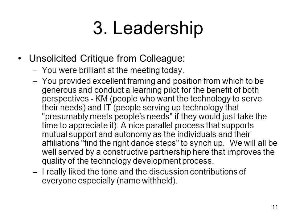 11 3. Leadership Unsolicited Critique from Colleague: –You were brilliant at the meeting today. –You provided excellent framing and position from whic