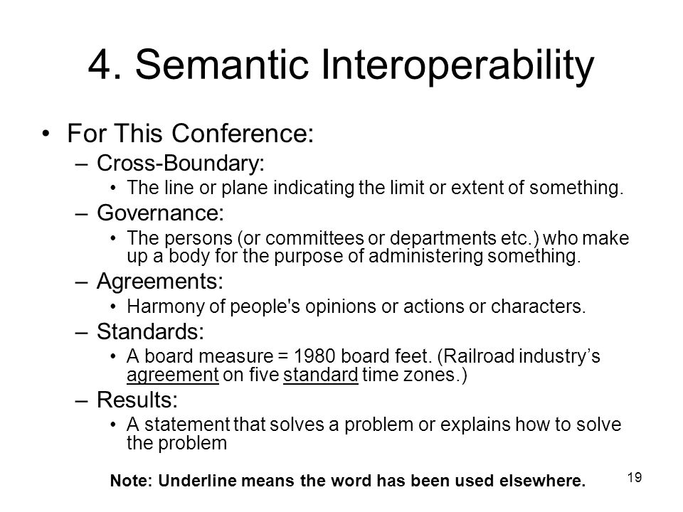 19 4. Semantic Interoperability For This Conference: –Cross-Boundary: The line or plane indicating the limit or extent of something. –Governance: The