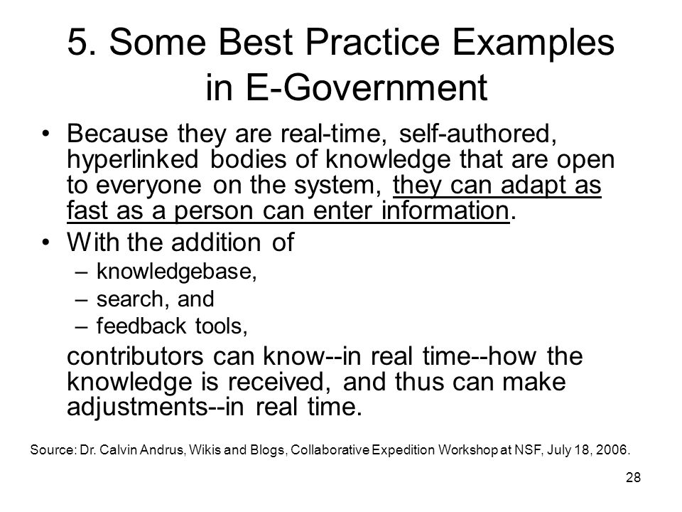 28 5. Some Best Practice Examples in E-Government Because they are real-time, self-authored, hyperlinked bodies of knowledge that are open to everyone