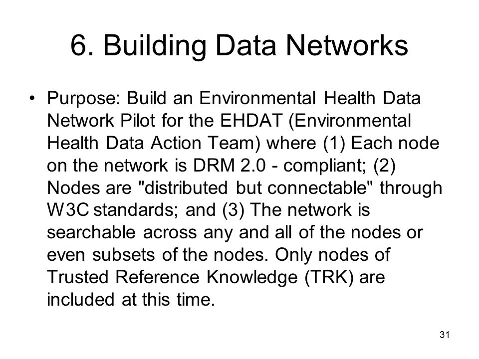31 6. Building Data Networks Purpose: Build an Environmental Health Data Network Pilot for the EHDAT (Environmental Health Data Action Team) where (1)
