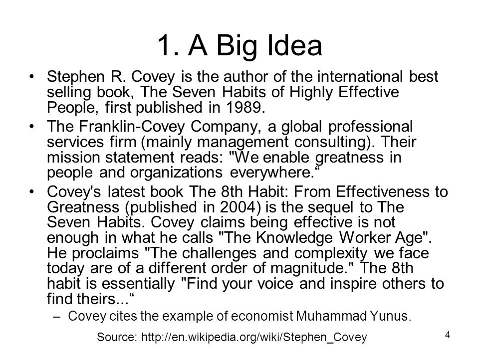 4 1. A Big Idea Stephen R. Covey is the author of the international best selling book, The Seven Habits of Highly Effective People, first published in