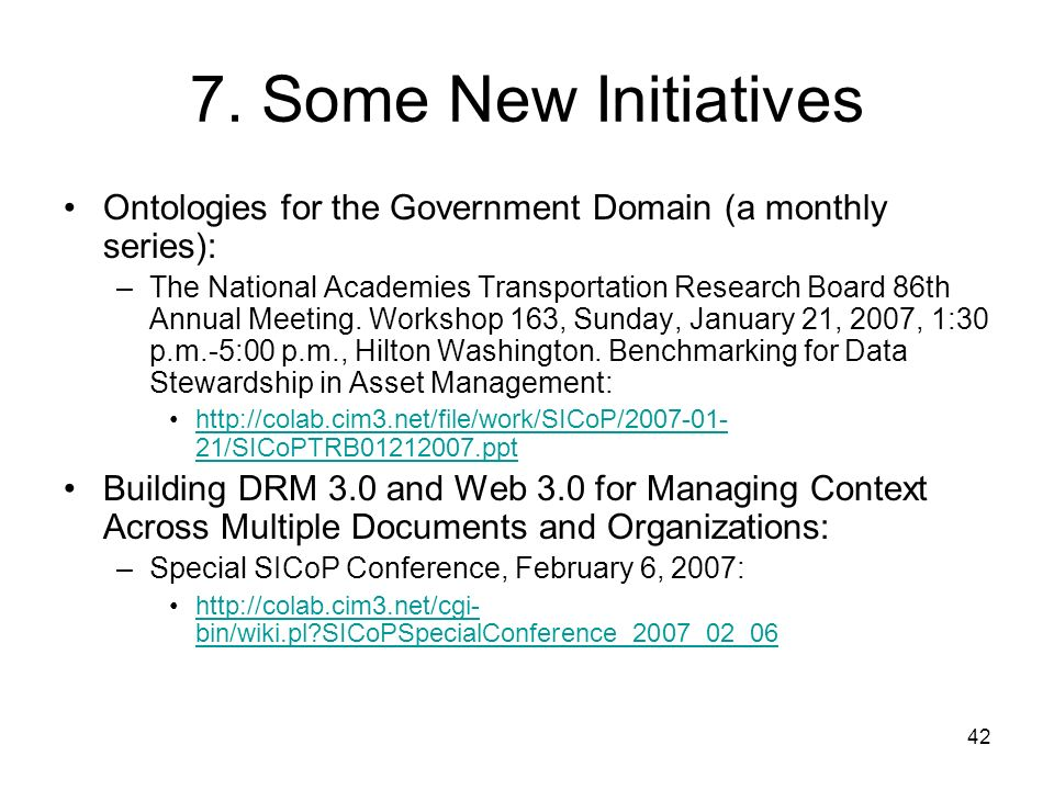42 7. Some New Initiatives Ontologies for the Government Domain (a monthly series): –The National Academies Transportation Research Board 86th Annual