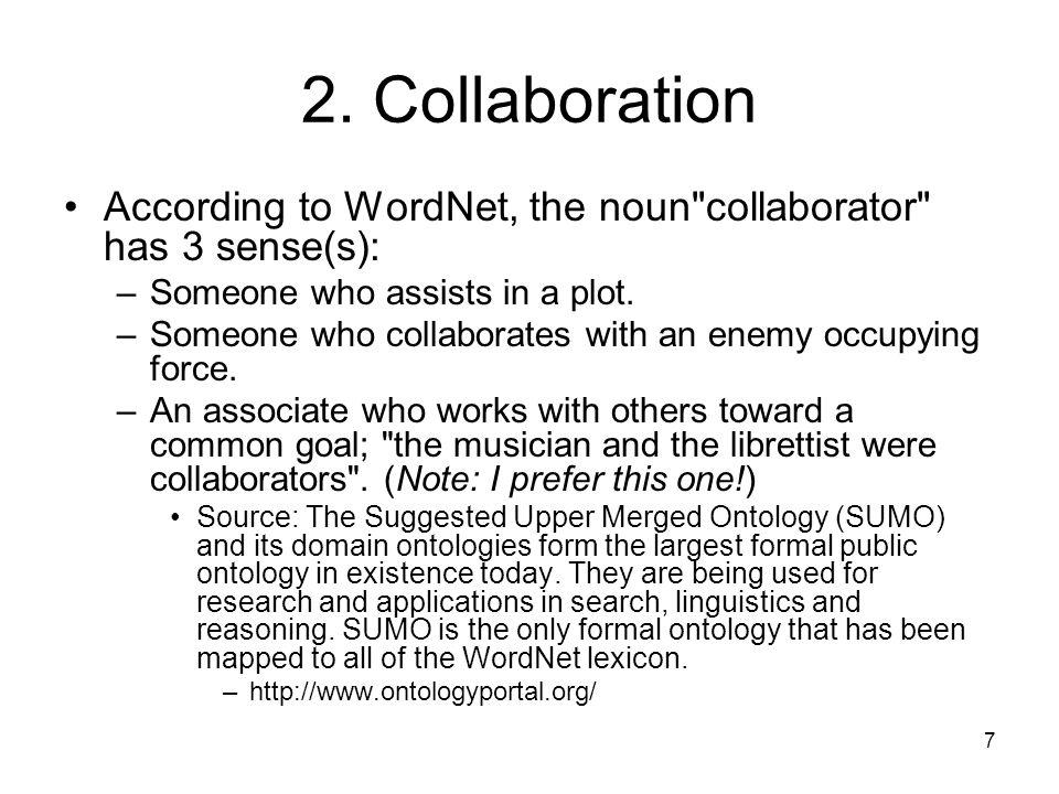7 2. Collaboration According to WordNet, the noun