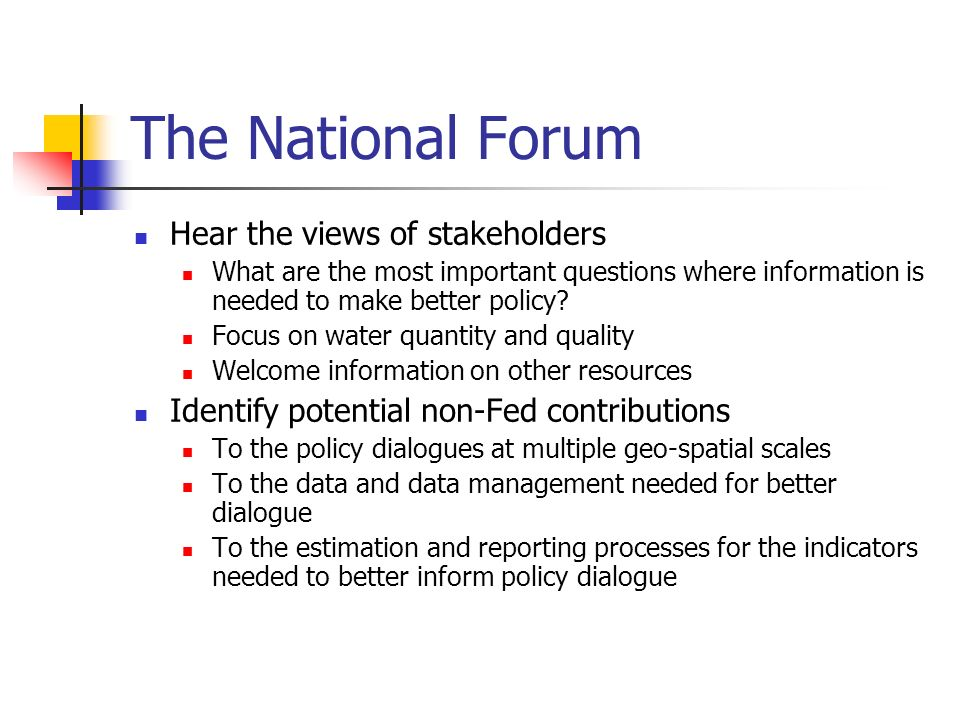 The National Forum Hear the views of stakeholders What are the most important questions where information is needed to make better policy.