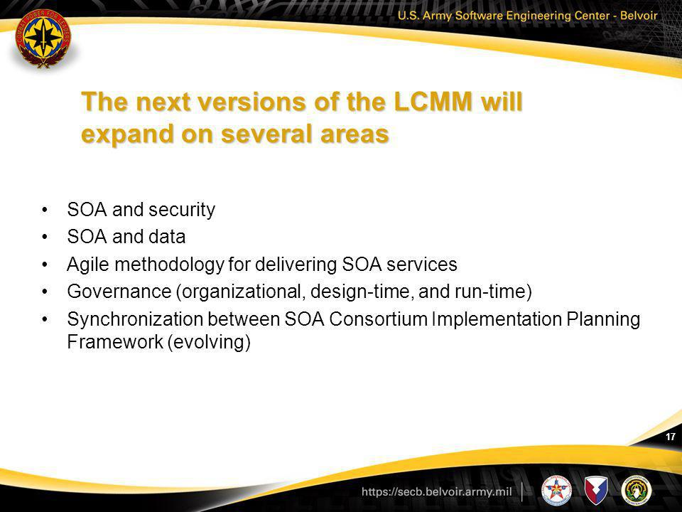 17 The next versions of the LCMM will expand on several areas SOA and security SOA and data Agile methodology for delivering SOA services Governance (