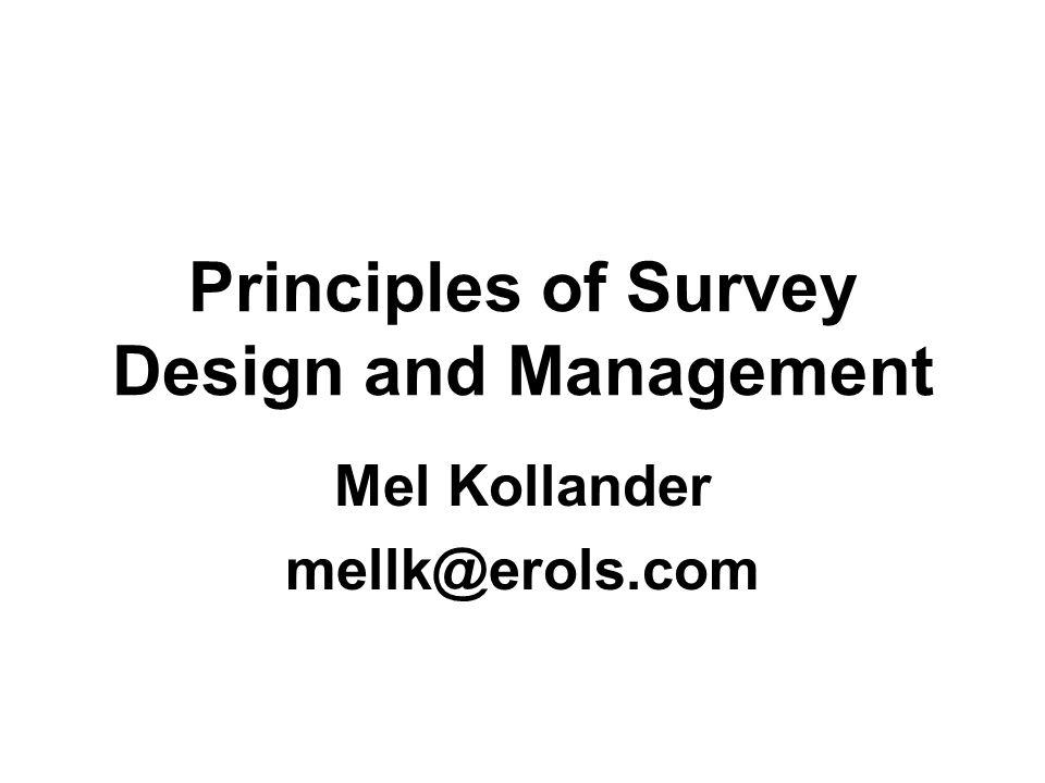 Principles of Survey Design and Management Mel Kollander mellk@erols.com