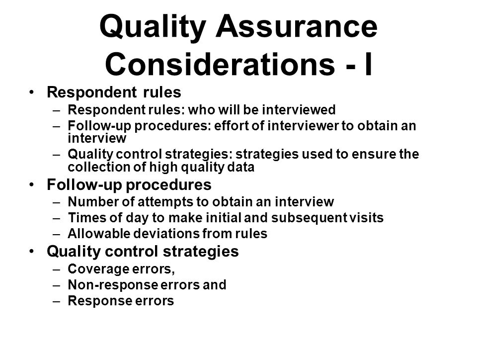Quality Assurance Considerations - I Respondent rules –Respondent rules: who will be interviewed –Follow-up procedures: effort of interviewer to obtai