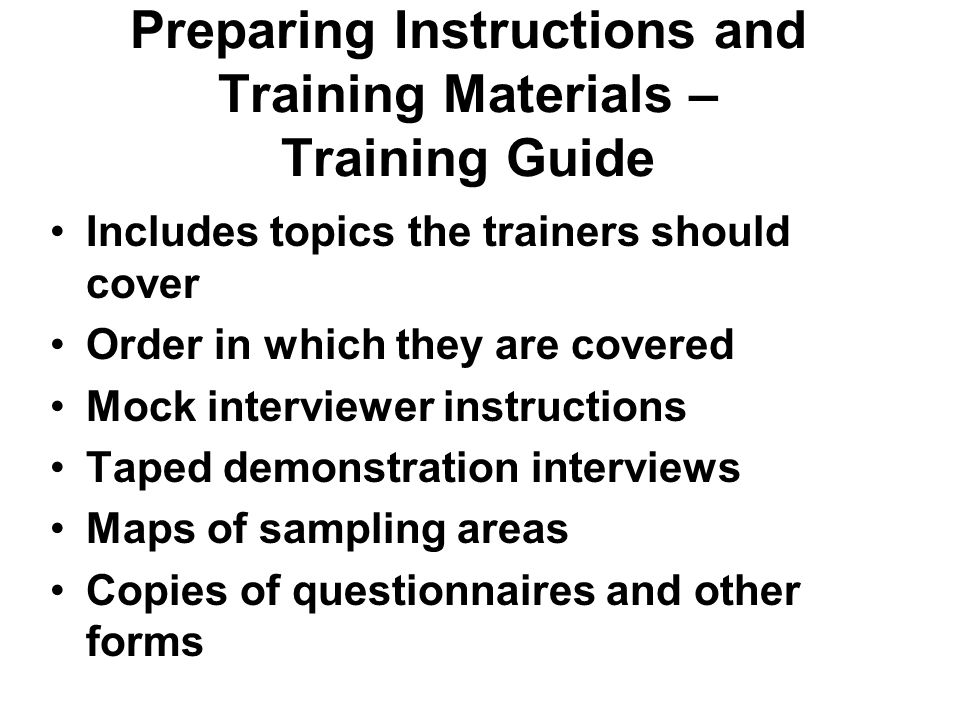Preparing Instructions and Training Materials – Training Guide Includes topics the trainers should cover Order in which they are covered Mock intervie