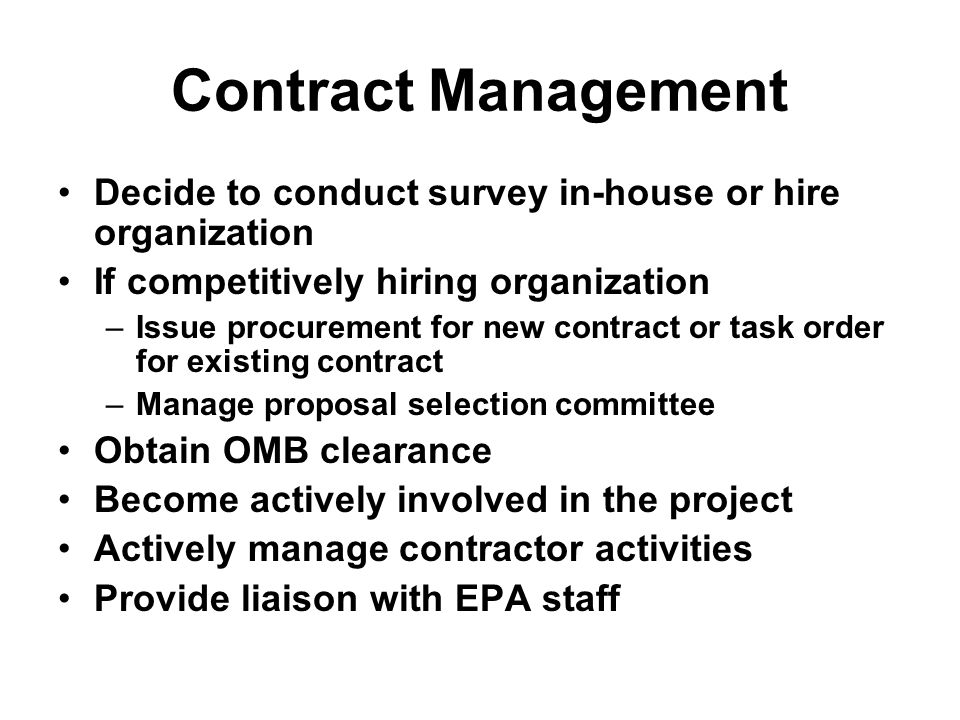 Contract Management Decide to conduct survey in-house or hire organization If competitively hiring organization –Issue procurement for new contract or