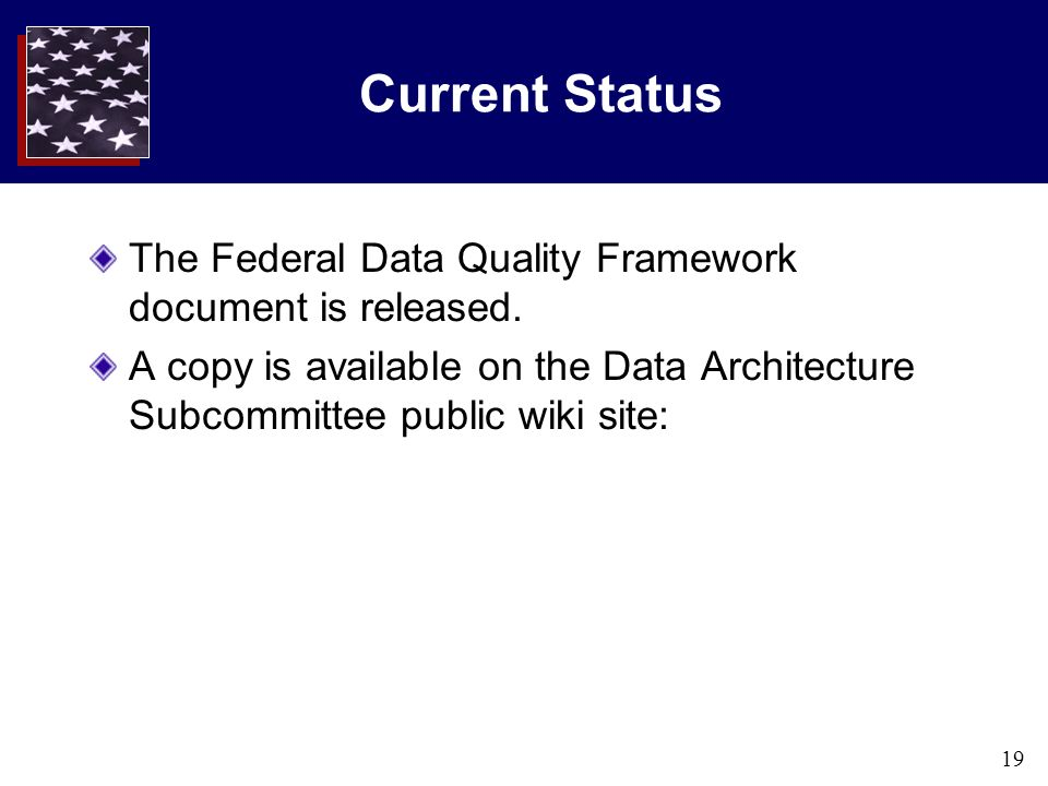 19 Current Status The Federal Data Quality Framework document is released.