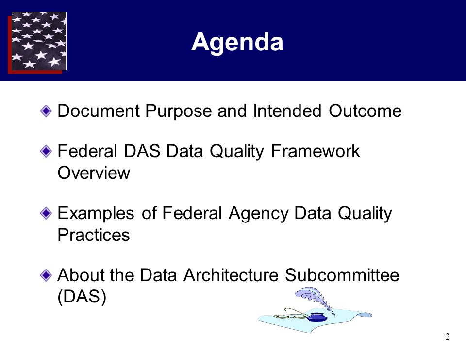 2 Agenda Document Purpose and Intended Outcome Federal DAS Data Quality Framework Overview Examples of Federal Agency Data Quality Practices About the Data Architecture Subcommittee (DAS)