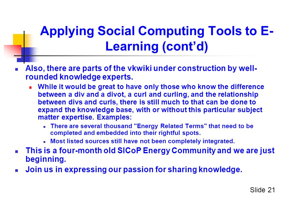 Applying Social Computing Tools to E- Learning (contd) Also, there are parts of the vkwiki under construction by well- rounded knowledge experts.