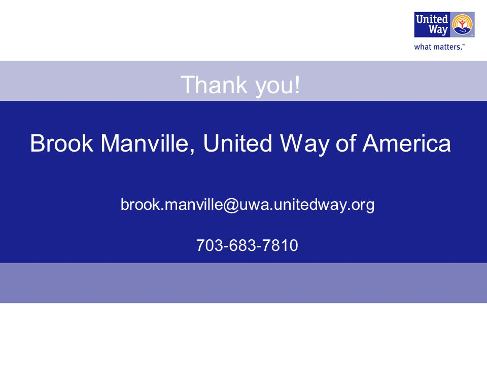 Thank you! Brook Manville, United Way of America brook.manville@uwa.unitedway.org 703-683-7810