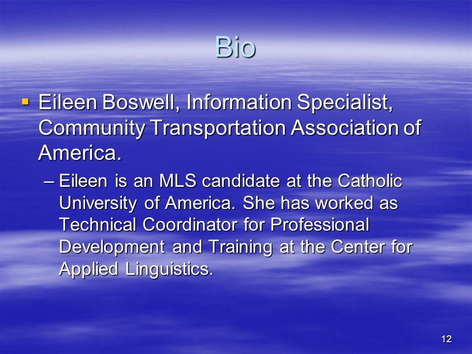 12 Bio Eileen Boswell, Information Specialist, Community Transportation Association of America. Eileen Boswell, Information Specialist, Community Tran