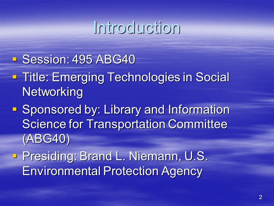 2 Introduction Session: 495 ABG40 Session: 495 ABG40 Title: Emerging Technologies in Social Networking Title: Emerging Technologies in Social Networking Sponsored by: Library and Information Science for Transportation Committee (ABG40) Sponsored by: Library and Information Science for Transportation Committee (ABG40) Presiding: Brand L.