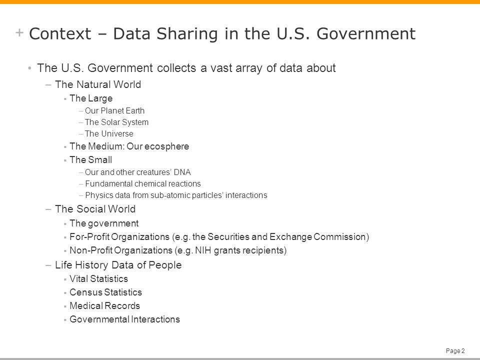 + Page 2 Context – Data Sharing in the U.S. Government The U.S. Government collects a vast array of data about –The Natural World The Large –Our Plane