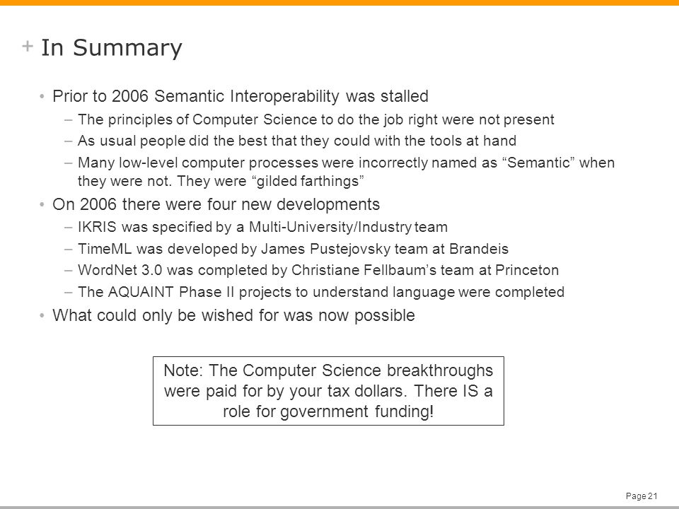+ Page 21 In Summary Prior to 2006 Semantic Interoperability was stalled –The principles of Computer Science to do the job right were not present –As