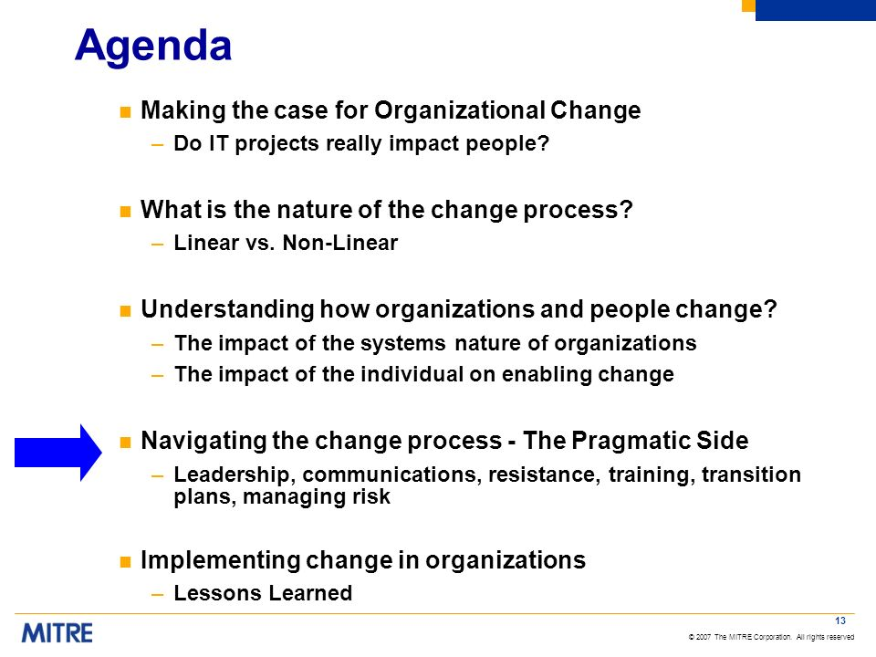© 2007 The MITRE Corporation. All rights reserved 13 Agenda n Making the case for Organizational Change –Do IT projects really impact people? n What i