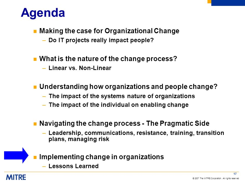 © 2007 The MITRE Corporation. All rights reserved 17 Agenda n Making the case for Organizational Change –Do IT projects really impact people? n What i