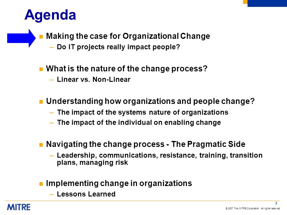 © 2007 The MITRE Corporation. All rights reserved 2 Agenda n Making the case for Organizational Change –Do IT projects really impact people? n What is