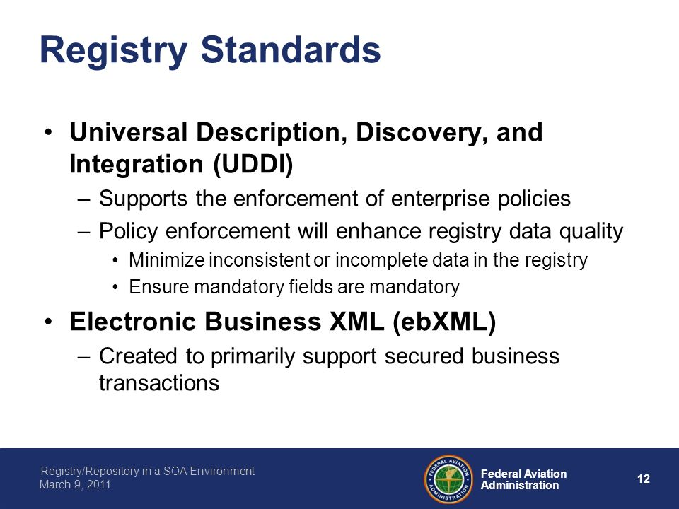 12 Federal Aviation Administration Registry/Repository in a SOA Environment March 9, 2011 Registry Standards Universal Description, Discovery, and Int