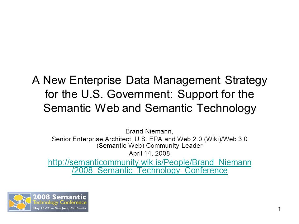 1 A New Enterprise Data Management Strategy for the U.S. Government: Support for the Semantic Web and Semantic Technology Brand Niemann, Senior Enterp