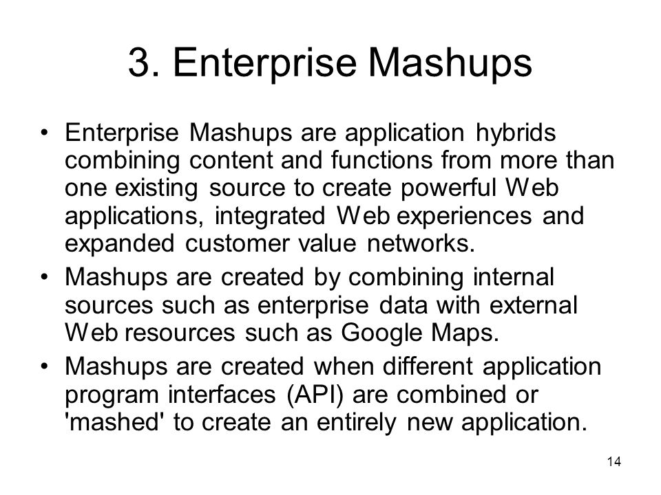 14 3. Enterprise Mashups Enterprise Mashups are application hybrids combining content and functions from more than one existing source to create power