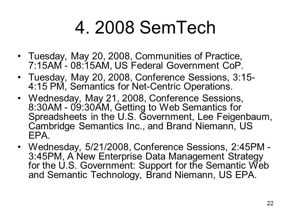 22 4. 2008 SemTech Tuesday, May 20, 2008, Communities of Practice, 7:15AM - 08:15AM, US Federal Government CoP. Tuesday, May 20, 2008, Conference Sess