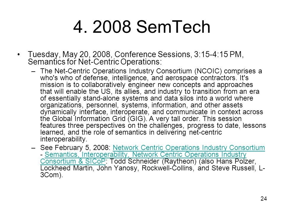 24 4. 2008 SemTech Tuesday, May 20, 2008, Conference Sessions, 3:15-4:15 PM, Semantics for Net-Centric Operations: –The Net-Centric Operations Industr