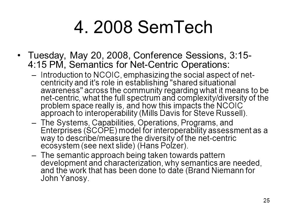 25 4. 2008 SemTech Tuesday, May 20, 2008, Conference Sessions, 3:15- 4:15 PM, Semantics for Net-Centric Operations: –Introduction to NCOIC, emphasizin