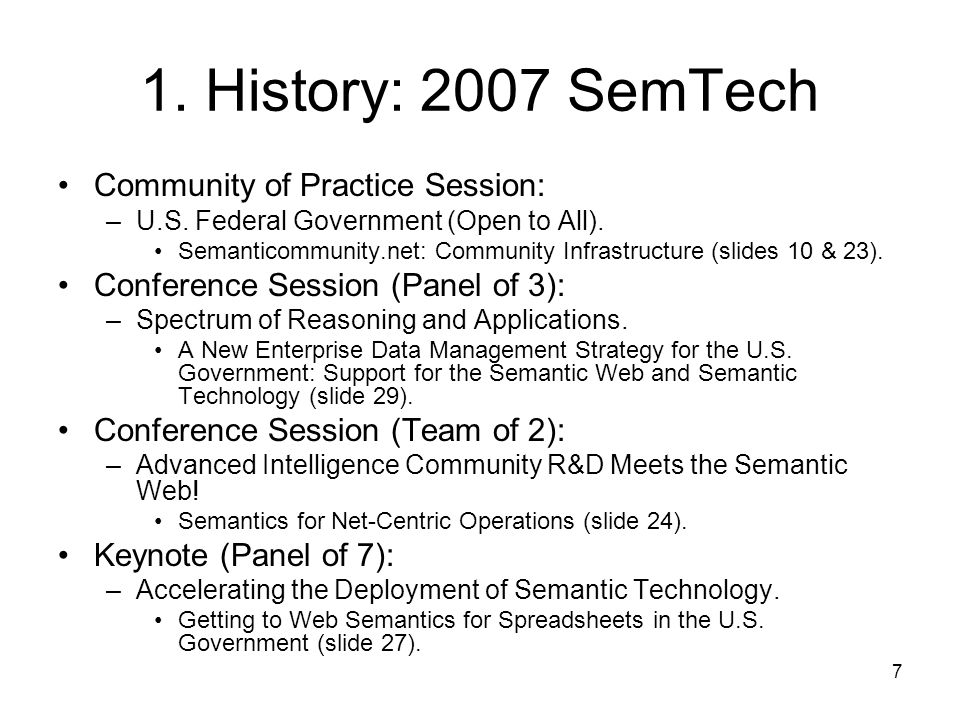 7 1. History: 2007 SemTech Community of Practice Session: –U.S. Federal Government (Open to All). Semanticommunity.net: Community Infrastructure (slid