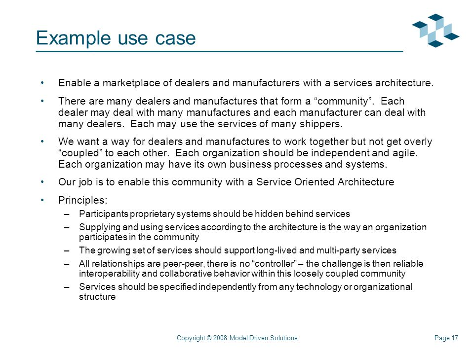 Page 17Copyright © 2008 Model Driven Solutions Example use case Enable a marketplace of dealers and manufacturers with a services architecture.