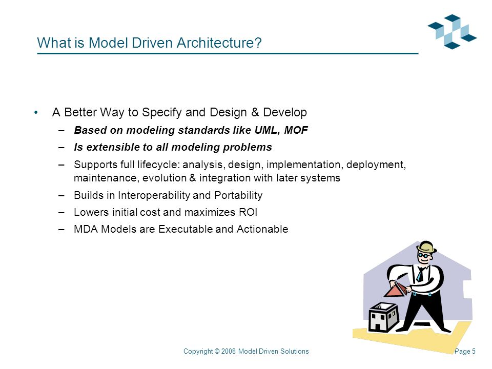 Page 5Copyright © 2008 Model Driven Solutions What is Model Driven Architecture.