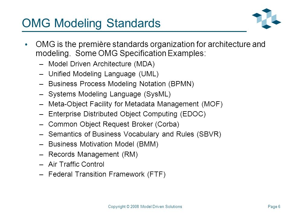 Page 6Copyright © 2008 Model Driven Solutions OMG Modeling Standards OMG is the première standards organization for architecture and modeling.