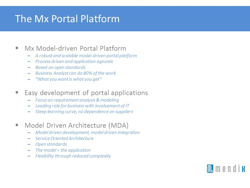The Mx Portal Platform Mx Model-driven Portal Platform – A robust and scalable model-driven portal platform – Process driven and application agnostic