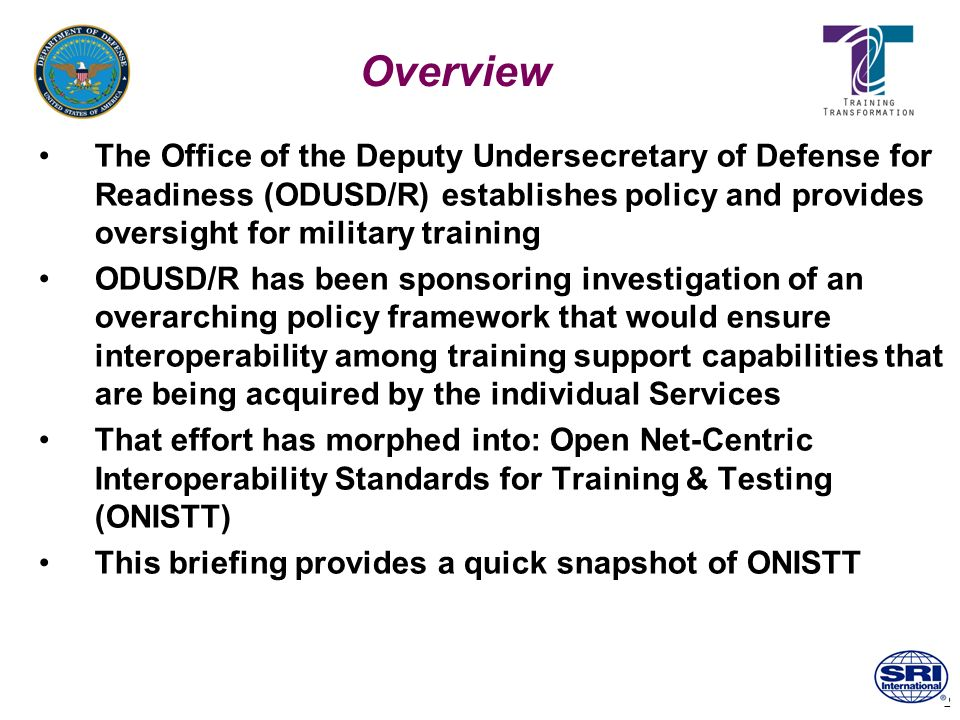 3 The Need Capability to conduct Joint/Coalition Training Events: (a)Without requiring all trainees to travel to a common site, use a common training capability and (b) Using resources* that are both available and capable of providing a good-enough environment to satisfy the training objectives * These resources are generally characterized as being either Live (L), Virtual (V), or Constructive (C)