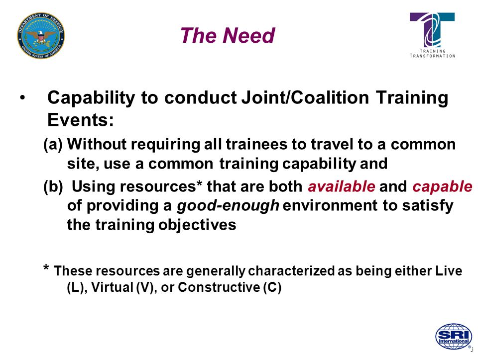 3 The Need Capability to conduct Joint/Coalition Training Events: (a)Without requiring all trainees to travel to a common site, use a common training