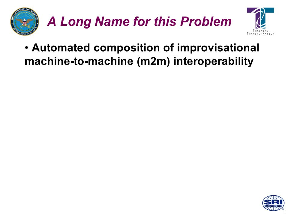 6 A Long Name for this Problem Automated composition of improvisational machine-to-machine (m2m) interoperability