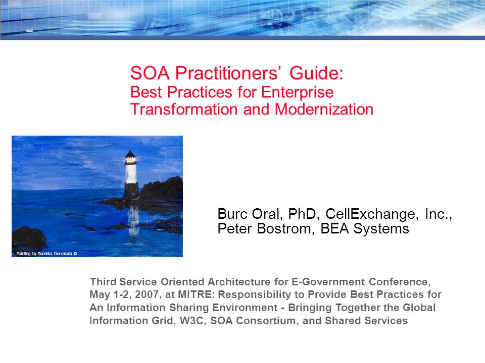 SOA Practitioners Guide: Best Practices for Enterprise Transformation and Modernization Burc Oral, PhD, CellExchange, Inc., Peter Bostrom, BEA Systems