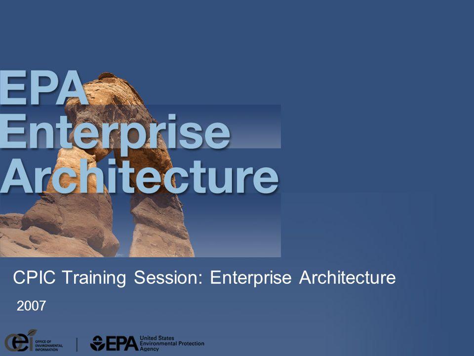 CPIC Training Session: Enterprise Architecture 2007