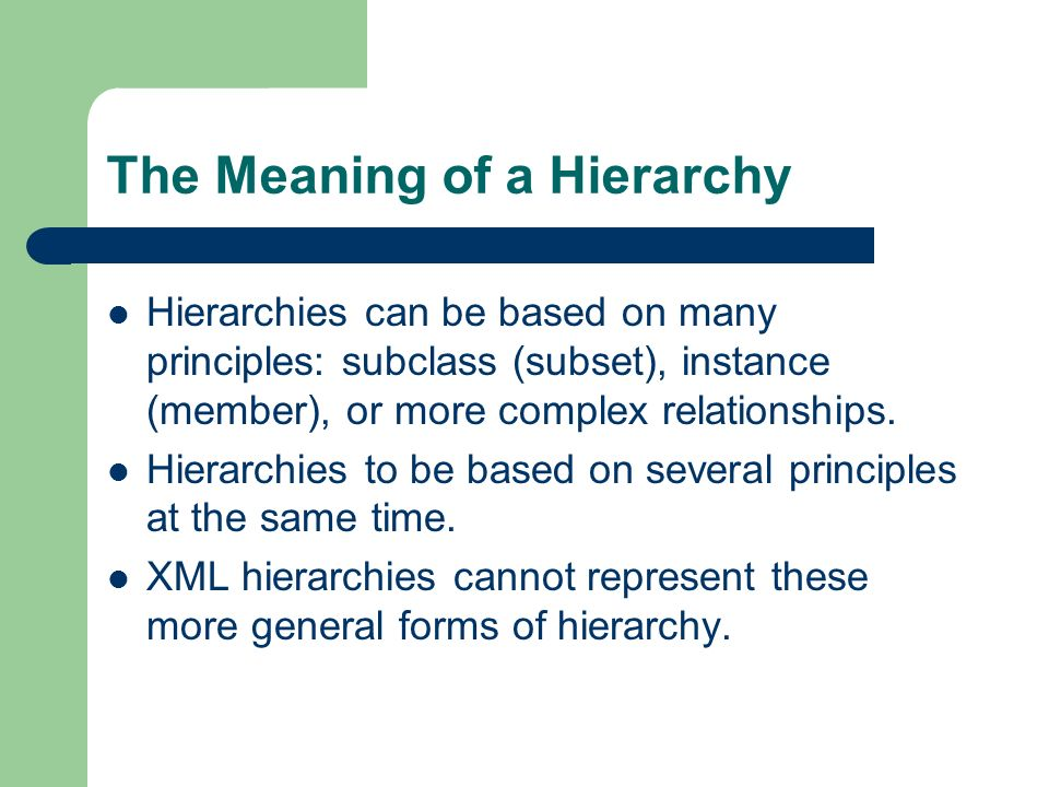The Meaning of a Hierarchy Hierarchies can be based on many principles: subclass (subset), instance (member), or more complex relationships.
