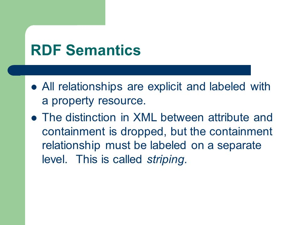 RDF Semantics All relationships are explicit and labeled with a property resource.