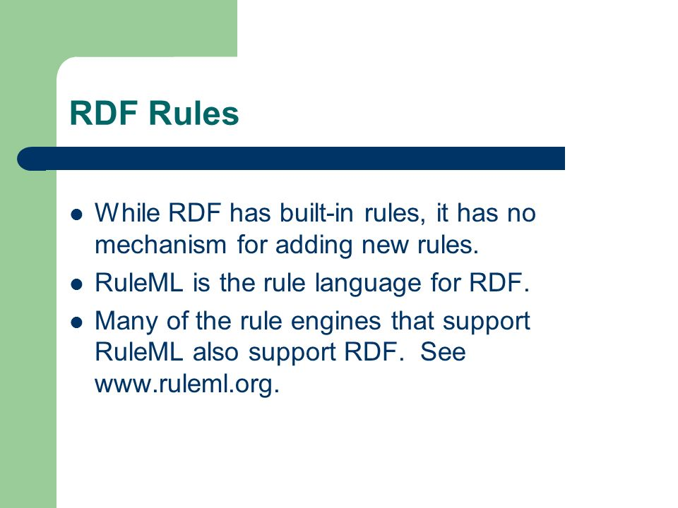 RDF Rules While RDF has built-in rules, it has no mechanism for adding new rules.