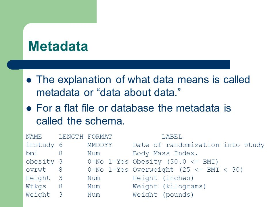 Metadata NAME LENGTH FORMAT LABEL instudy 6 MMDDYY Date of randomization into study bmi 8 Num Body Mass Index.