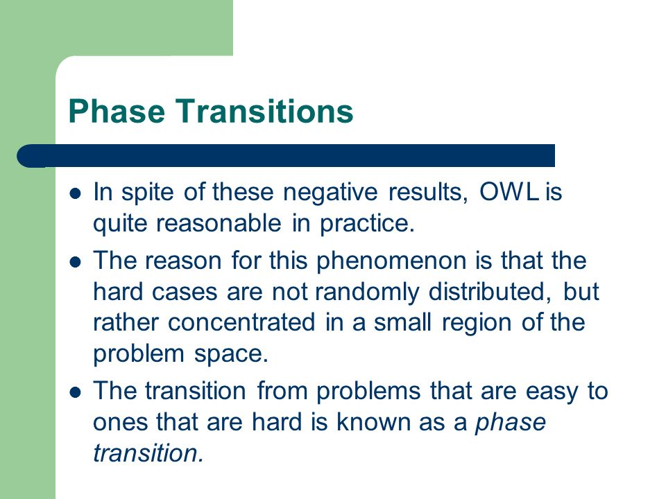 Phase Transitions In spite of these negative results, OWL is quite reasonable in practice.