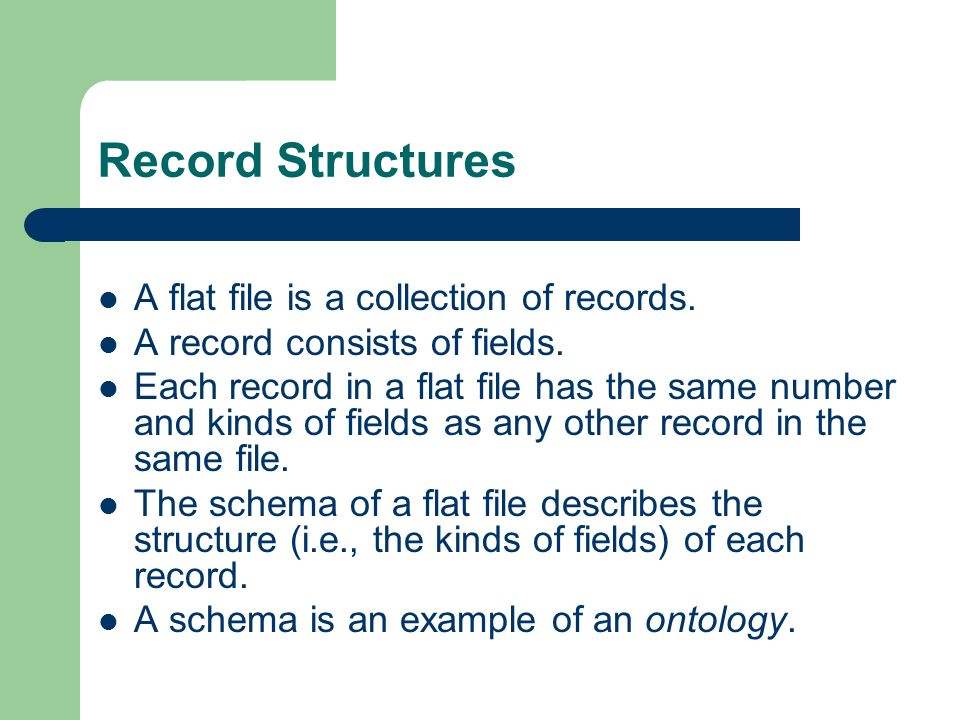 Record Structures A flat file is a collection of records.